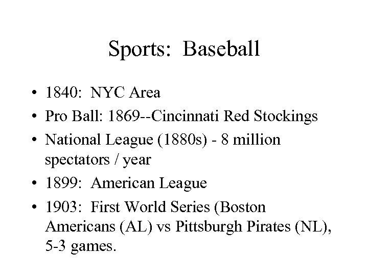 Sports: Baseball • 1840: NYC Area • Pro Ball: 1869 --Cincinnati Red Stockings •