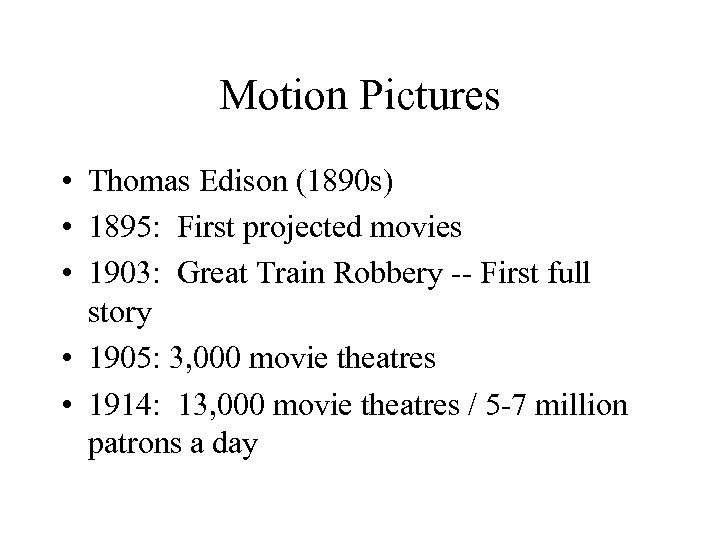 Motion Pictures • Thomas Edison (1890 s) • 1895: First projected movies • 1903: