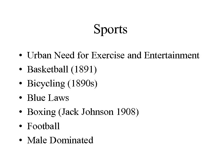 Sports • • Urban Need for Exercise and Entertainment Basketball (1891) Bicycling (1890 s)