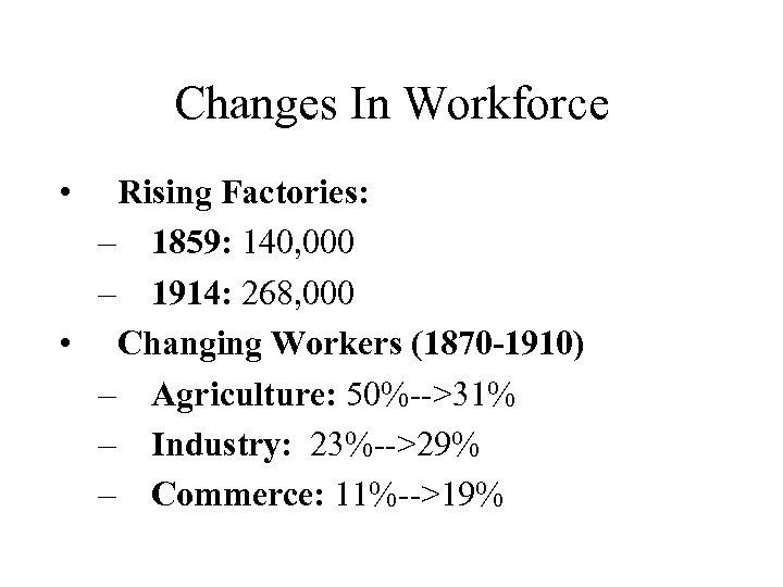 Changes In Workforce • Rising Factories: – 1859: 140, 000 – 1914: 268, 000