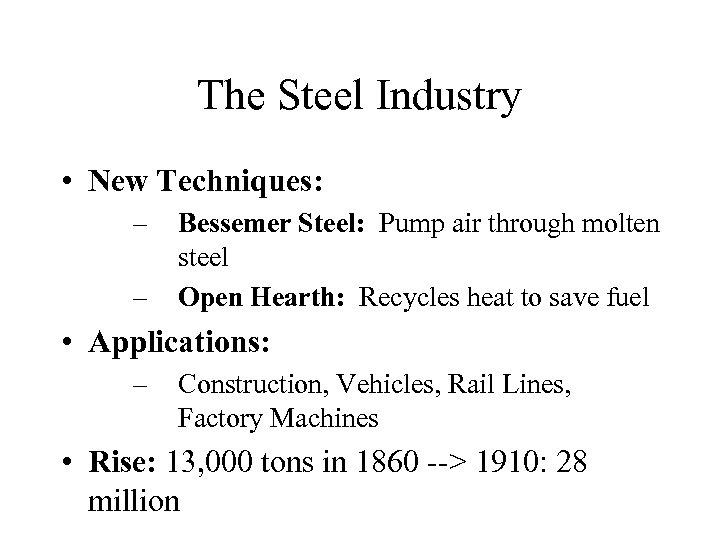 The Steel Industry • New Techniques: – – Bessemer Steel: Pump air through molten
