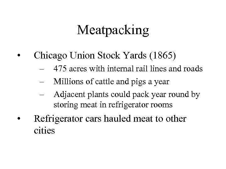Meatpacking • Chicago Union Stock Yards (1865) – – – • 475 acres with