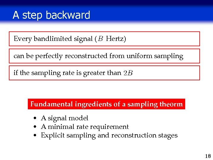 A step backward Every bandlimited signal ( Hertz) can be perfectly reconstructed from uniform