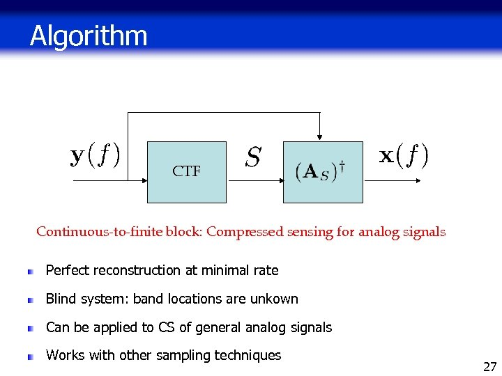 Algorithm CTF Continuous-to-finite block: Compressed sensing for analog signals Perfect reconstruction at minimal rate