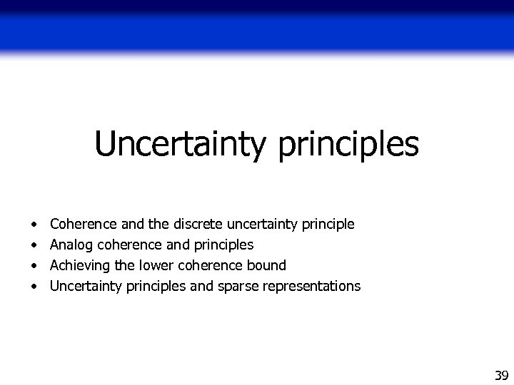 Uncertainty principles • • Coherence and the discrete uncertainty principle Analog coherence and principles