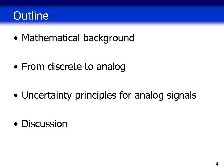 Outline • Mathematical background • From discrete to analog • Uncertainty principles for analog