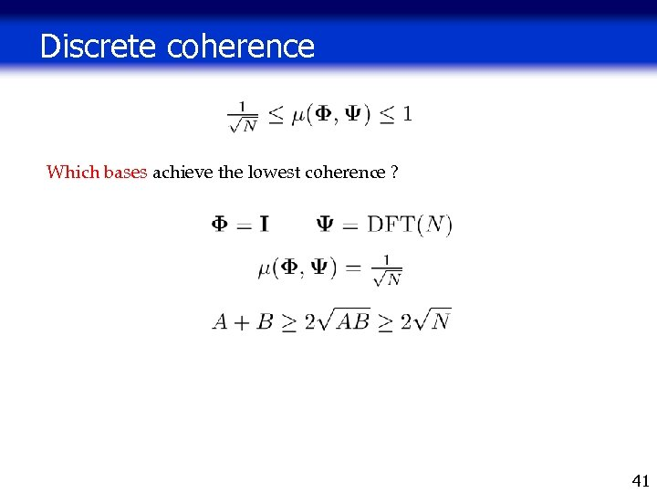 Discrete coherence Which bases achieve the lowest coherence ? 41