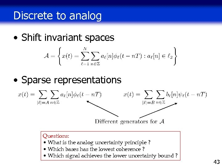 Discrete to analog • Shift invariant spaces • Sparse representations Questions: • What is