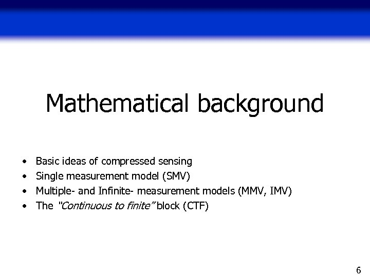 Mathematical background • • Basic ideas of compressed sensing Single measurement model (SMV) Multiple-