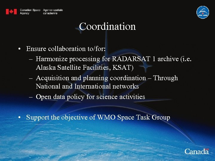 Coordination • Ensure collaboration to/for: – Harmonize processing for RADARSAT 1 archive (i. e.