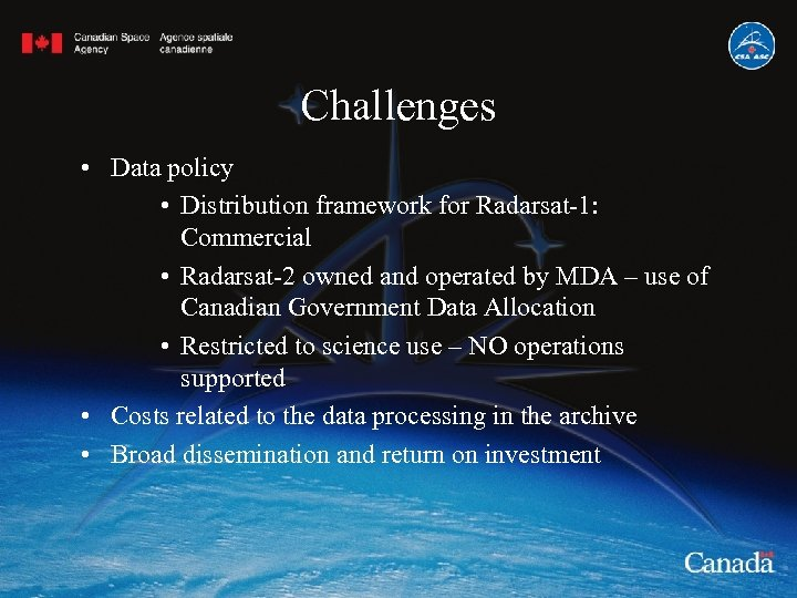 Challenges • Data policy • Distribution framework for Radarsat-1: Commercial • Radarsat-2 owned and