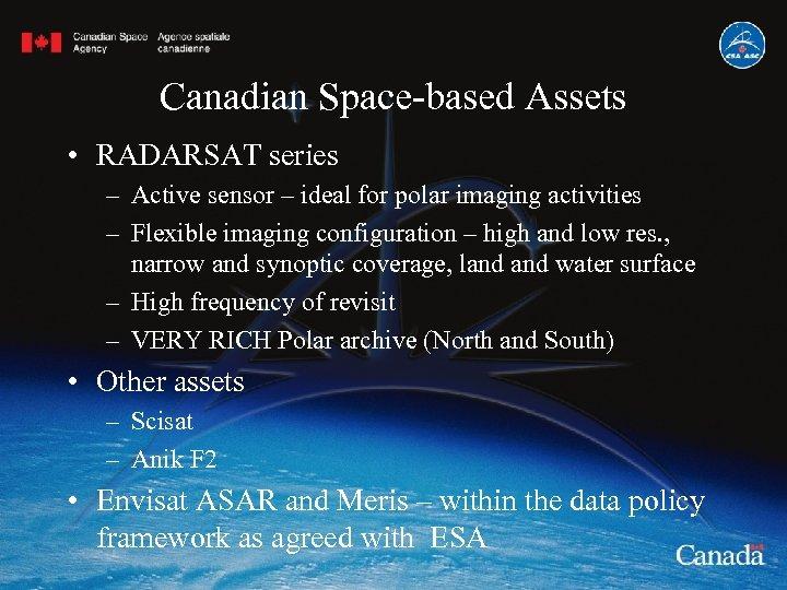 Canadian Space-based Assets • RADARSAT series – Active sensor – ideal for polar imaging