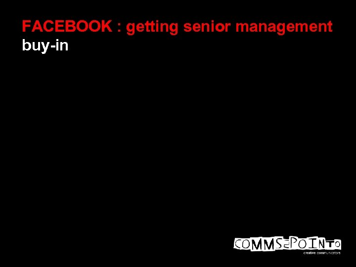 FACEBOOK : getting senior management buy-in