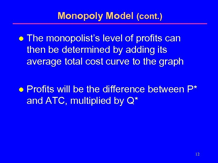 Monopoly Model (cont. ) l The monopolist's level of profits can then be determined