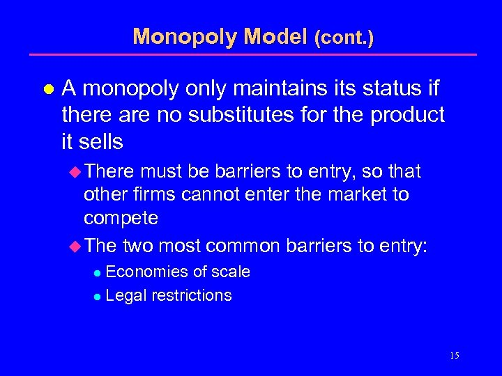 Monopoly Model (cont. ) l A monopoly only maintains its status if there are