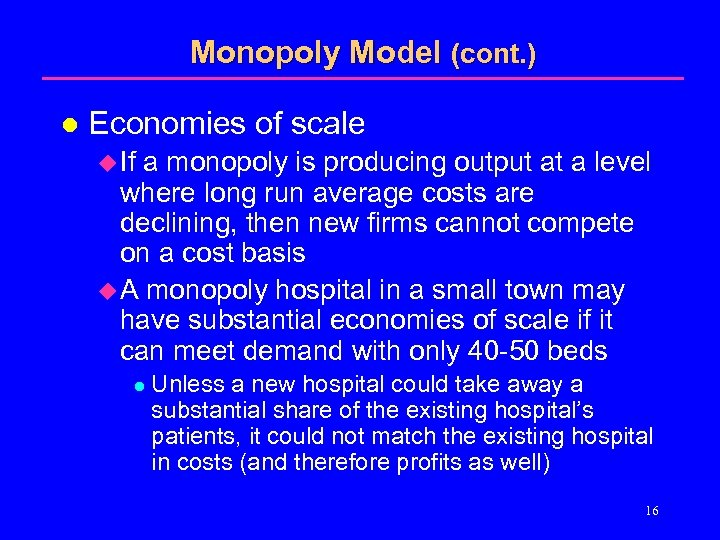 Monopoly Model (cont. ) l Economies of scale u If a monopoly is producing