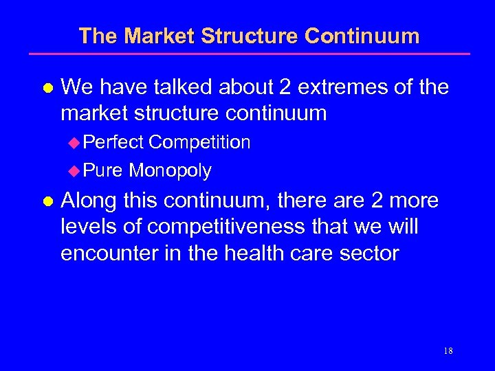 The Market Structure Continuum l We have talked about 2 extremes of the market
