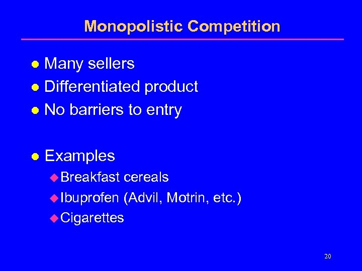 Monopolistic Competition Many sellers l Differentiated product l No barriers to entry l l