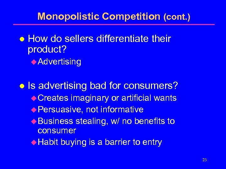 Monopolistic Competition (cont. ) l How do sellers differentiate their product? u Advertising l
