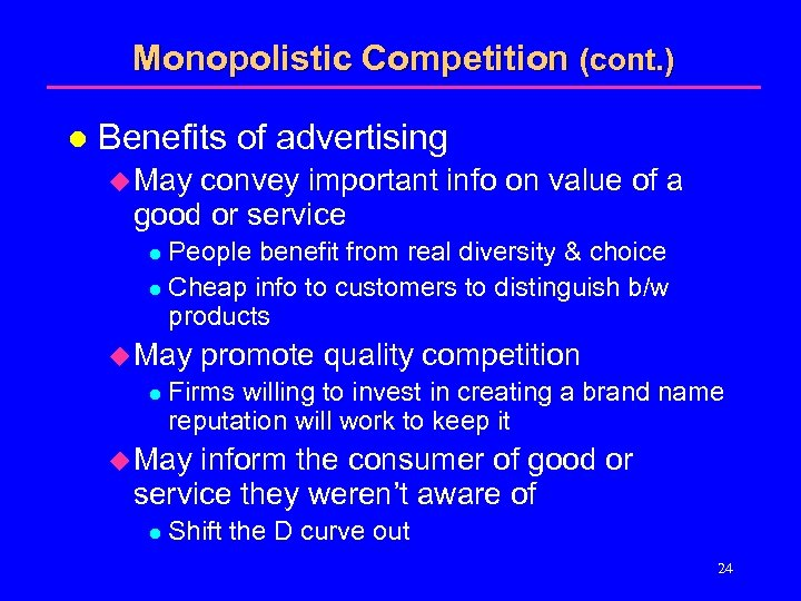 Monopolistic Competition (cont. ) l Benefits of advertising u May convey important info on