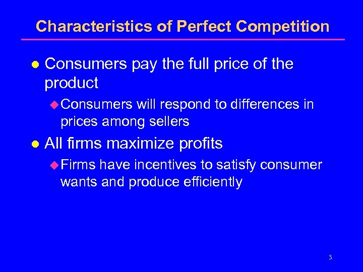 Characteristics of Perfect Competition l Consumers pay the full price of the product u
