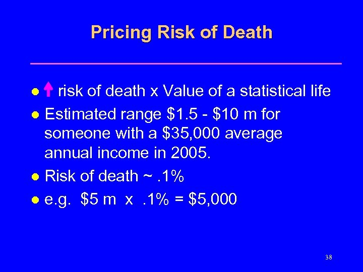 Pricing Risk of Death risk of death x Value of a statistical life l
