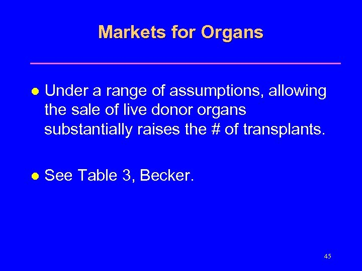 Markets for Organs l Under a range of assumptions, allowing the sale of live