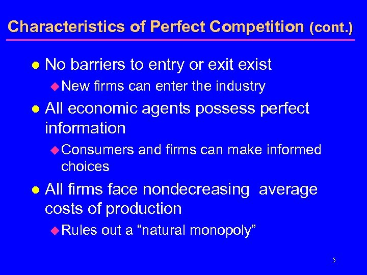 Characteristics of Perfect Competition (cont. ) l No barriers to entry or exit exist