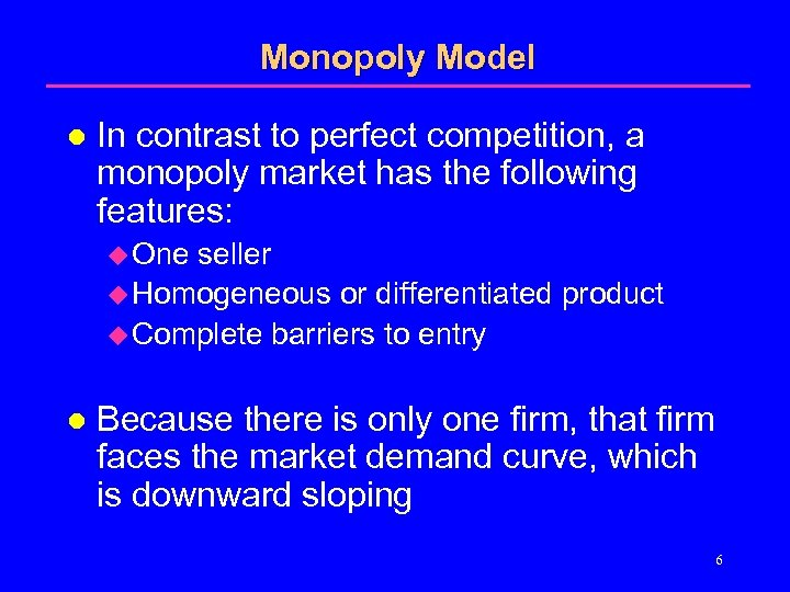 Monopoly Model l In contrast to perfect competition, a monopoly market has the following