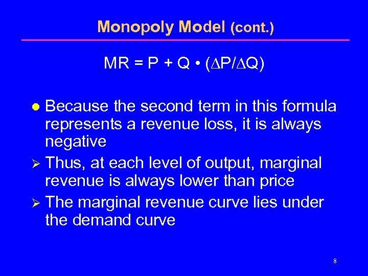 Monopoly Model (cont. ) MR = P + Q • ( P/ Q) Because