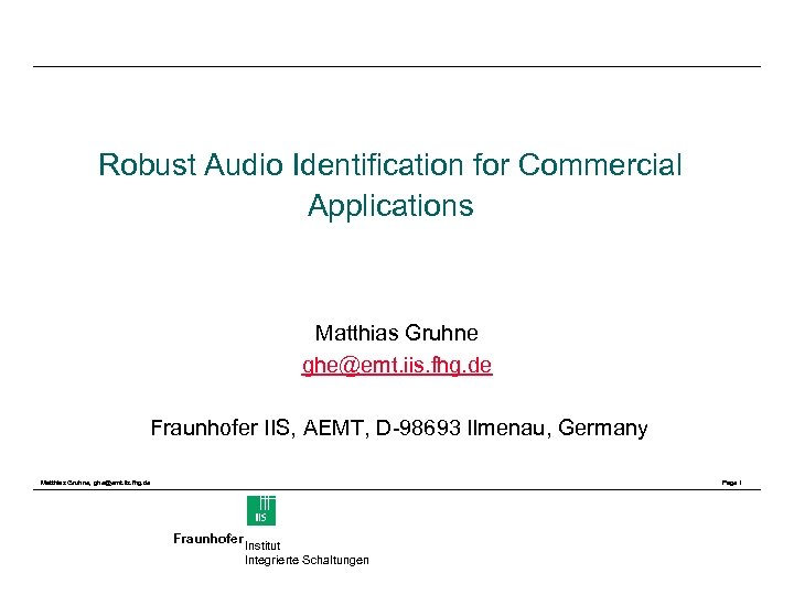 Robust Audio Identification for Commercial Applications Matthias Gruhne ghe@emt. iis. fhg. de Fraunhofer IIS,
