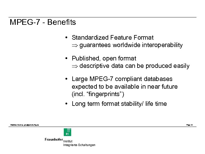 MPEG-7 - Benefits • Standardized Feature Format guarantees worldwide interoperability • Published, open format