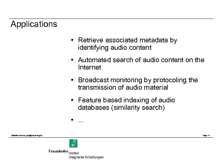 Applications • Retrieve associated metadata by identifying audio content • Automated search of audio