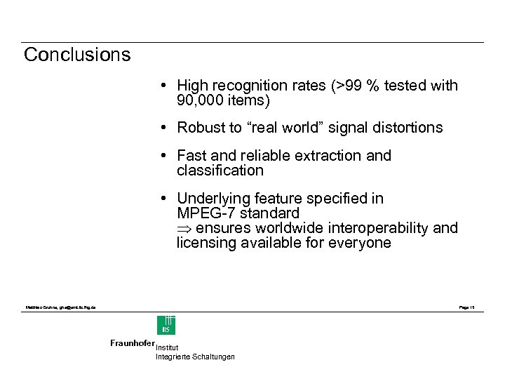 Conclusions • High recognition rates (>99 % tested with 90, 000 items) • Robust
