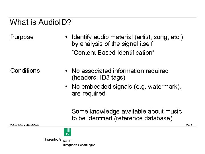 What is Audio. ID? Purpose • Identify audio material (artist, song, etc. ) by