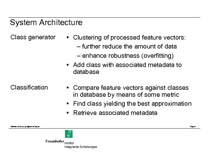System Architecture Class generator • Clustering of processed feature vectors: – further reduce the