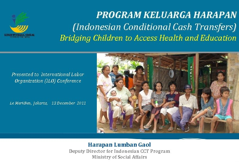 PROGRAM KELUARGA HARAPAN (Indonesian Conditional Cash Transfers) Bridging Children to Access Health and Education