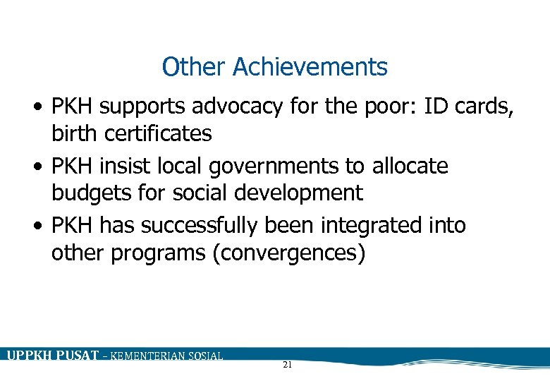 Other Achievements • PKH supports advocacy for the poor: ID cards, birth certificates •