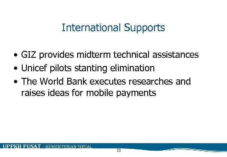 International Supports • GIZ provides midterm technical assistances • Unicef pilots stanting elimination •