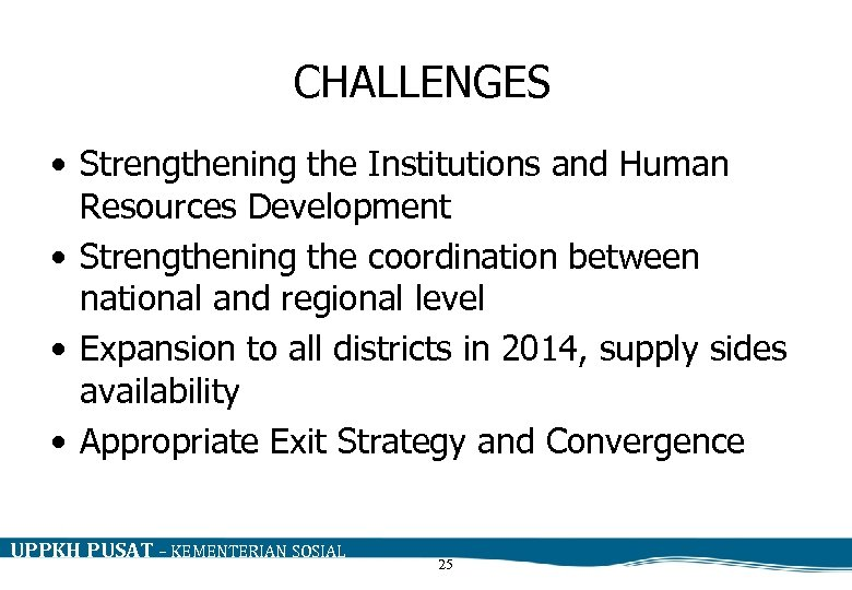 CHALLENGES • Strengthening the Institutions and Human Resources Development • Strengthening the coordination between