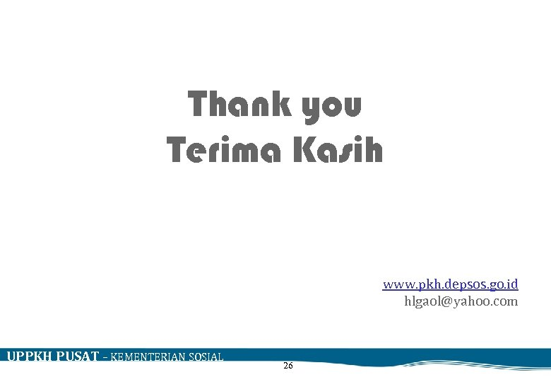 Thank you Terima Kasih KONDISI TERKINI PELAKSANAAN PROGRAM KELUARGA HARAPAN (PKH) www. pkh. depsos.