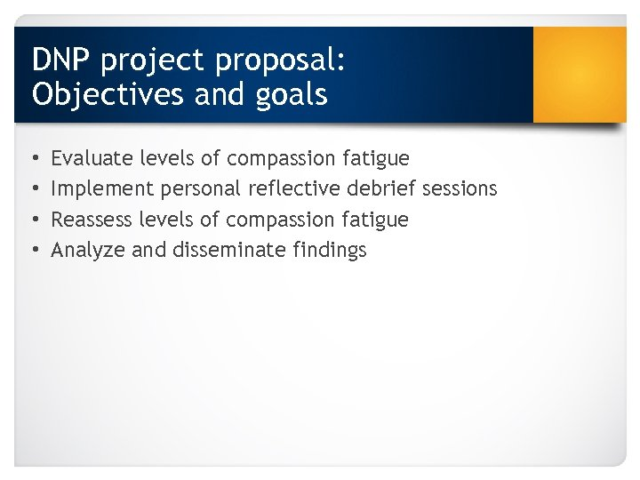 DNP project proposal: Objectives and goals • • Evaluate levels of compassion fatigue Implement