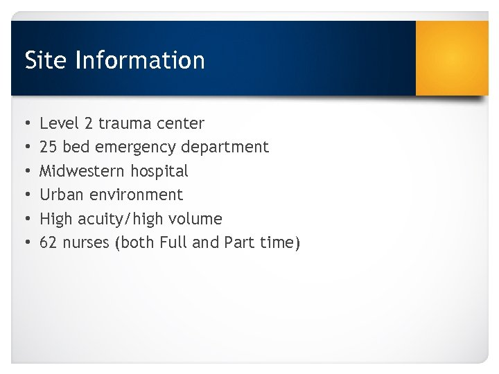 Site Information • • • Level 2 trauma center 25 bed emergency department Midwestern