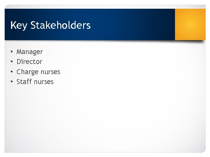 Key Stakeholders • • Manager Director Charge nurses Staff nurses