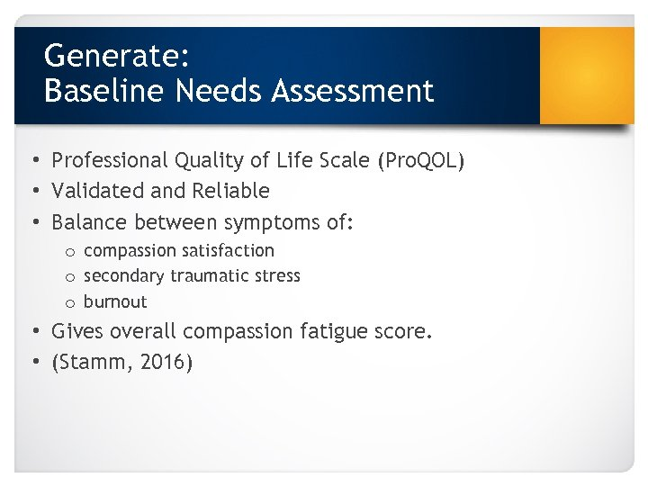 Generate: Baseline Needs Assessment • Professional Quality of Life Scale (Pro. QOL) • Validated