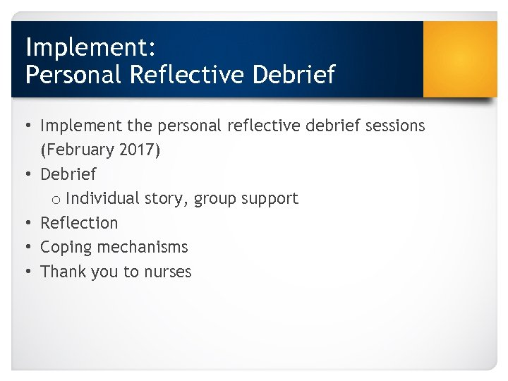 Implement: Personal Reflective Debrief • Implement the personal reflective debrief sessions (February 2017) •