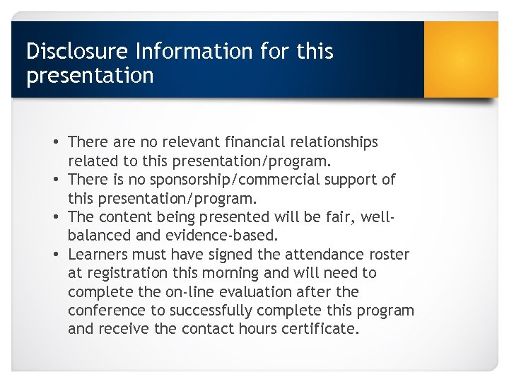 Disclosure Information for this presentation • There are no relevant financial relationships related to