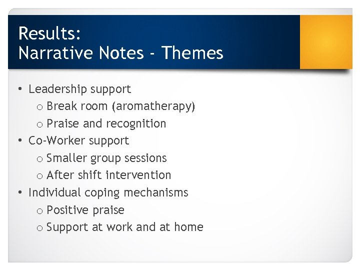 Results: Narrative Notes - Themes • Leadership support o Break room (aromatherapy) o Praise
