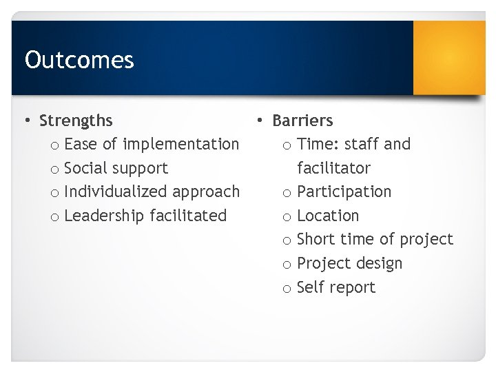 Outcomes • Strengths • Barriers o Ease of implementation o Time: staff and o