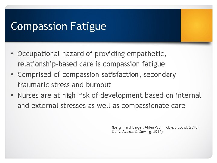 Compassion Fatigue • Occupational hazard of providing empathetic, relationship-based care is compassion fatigue •